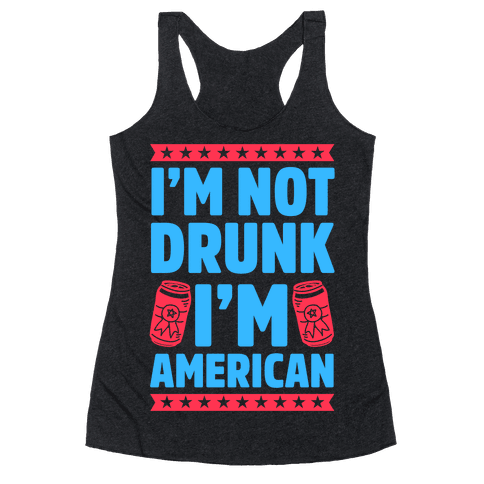 I'm Not Drunk I'm American Racerback Tank Top