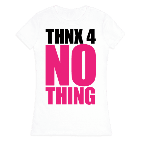 Thanks For Nothing Womens T-Shirt
