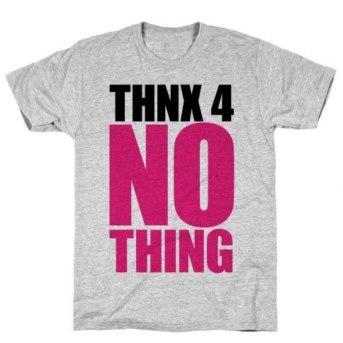 Thanks For Nothing Mens T-Shirt