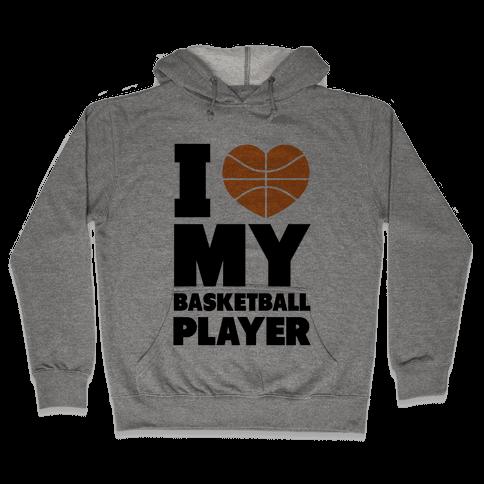 I Love My Basketball Player Hooded Sweatshirt