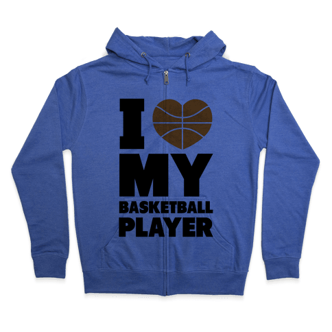 I Love My Basketball Player Zip Hoodie