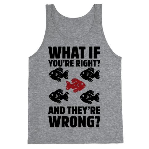 What If You're Right? And They're Wrong? Tank Top
