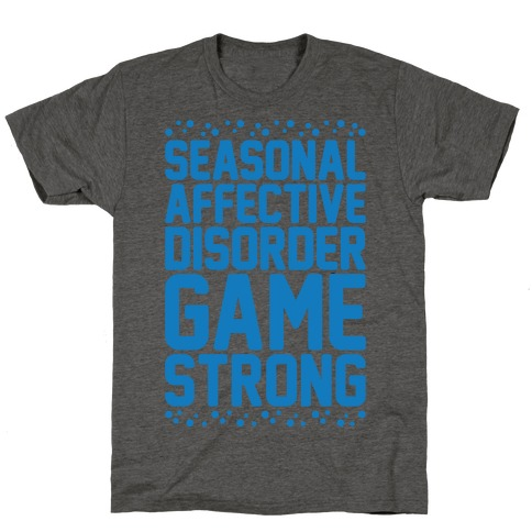 Seasonal Affective Disorder Game Strong T-Shirt