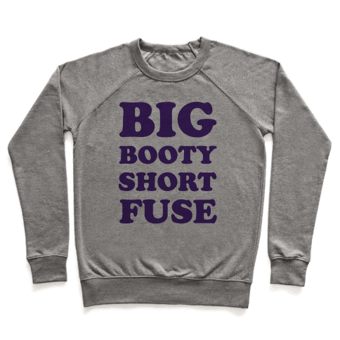 Big Booty Short Fuse Pullover