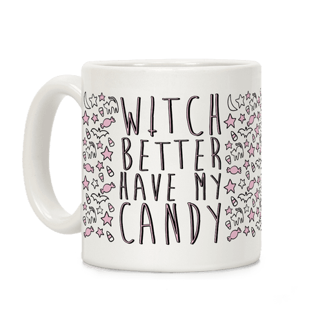 Witch Better Have My Candy Coffee Mug