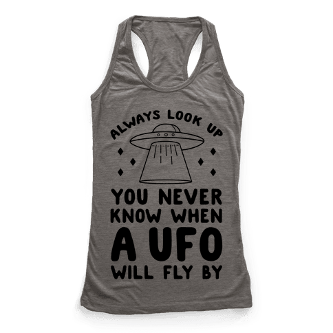 Always Look Up You Never Know When A UFO Will Fly By Racerback Tank Top