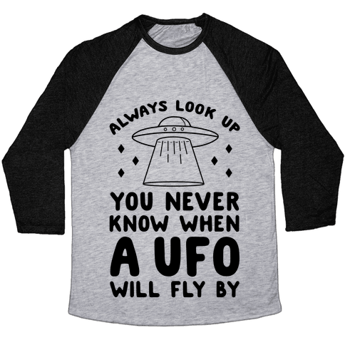 Always Look Up You Never Know When A UFO Will Fly By Baseball Tee