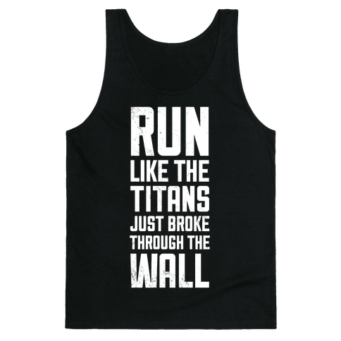 Run Like The Titans Just Broke Trough The Wall Tank Top