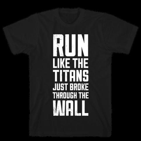 Run Like The Titans Just Broke Trough The Wall Mens T-Shirt