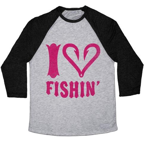 I Love Fishin' Baseball Tee