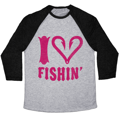I Love Fishin' Baseball Tee
