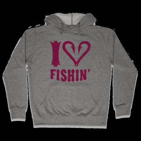 I Love Fishin' Hooded Sweatshirt