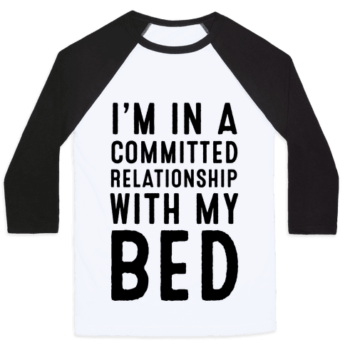 I'm in a Committed Relationship With My Bed Baseball Tee