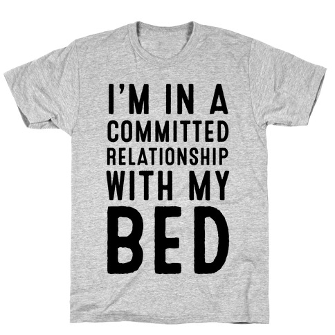 I'm in a Committed Relationship With My Bed Mens T-Shirt