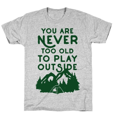 You Are Never Too Old To Play Outside T-Shirt
