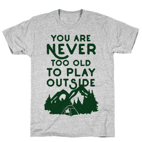 You Are Never Too Old To Play Outside Mens T-Shirt
