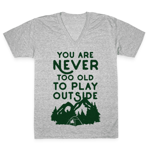 You Are Never Too Old To Play Outside V-Neck Tee Shirt