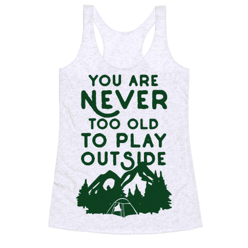 You Are Never Too Old To Play Outside Racerback Tank Top