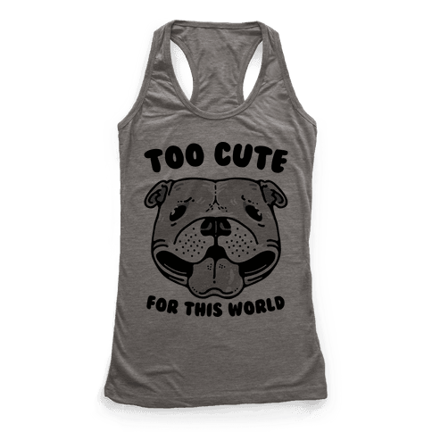 Too Cute for This World Pit Bull Racerback Tank Top