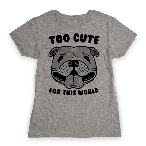 Too Cute for This World Pit Bull Womens T-Shirt