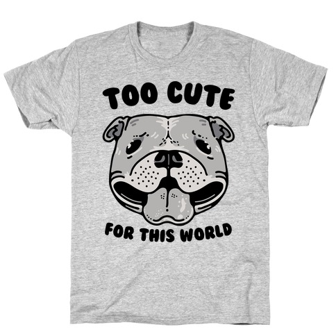 Too Cute for This World Pit Bull T-Shirt