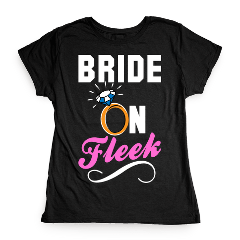 Bride On Fleek Womens T-Shirt