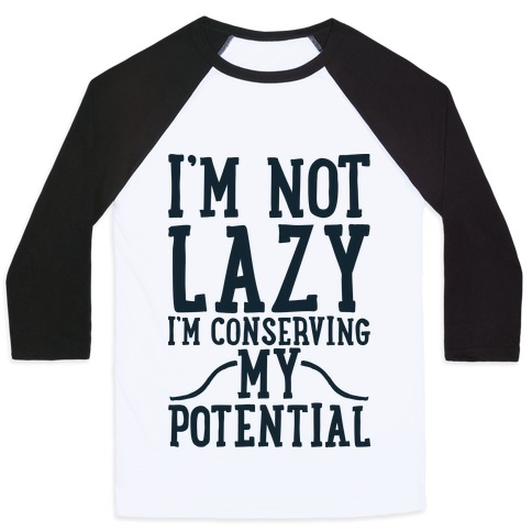 I'm Not Lazy I'm Conserving My Potential Baseball Tee