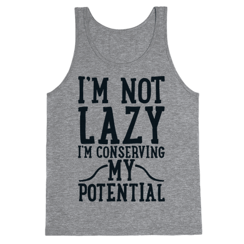I'm Not Lazy I'm Conserving My Potential Tank Top