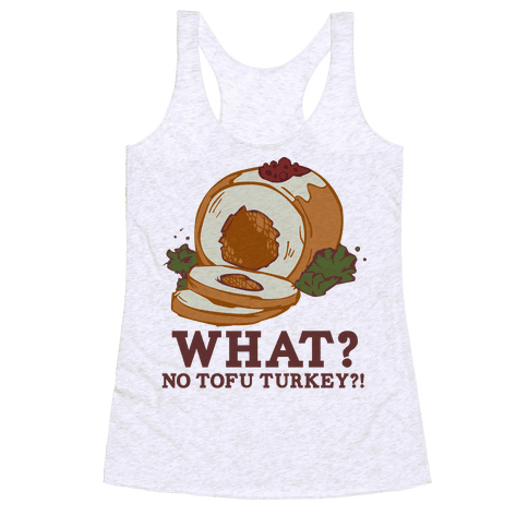 No tofu turkey Racerback Tank Top