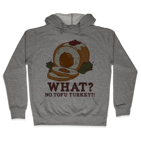 No tofu turkey Hooded Sweatshirt