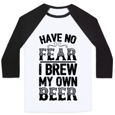 Have No Fear I Brew My Own Beer Baseball Tee
