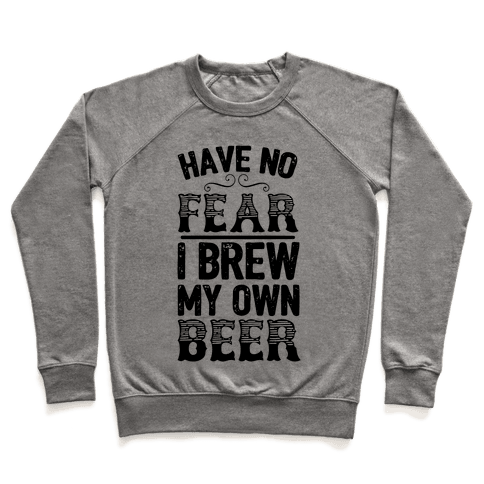 Have No Fear I Brew My Own Beer Pullover
