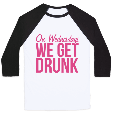 On Wednesdays We Get Drunk Baseball Tee