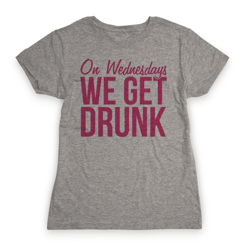 On Wednesdays We Get Drunk Womens T-Shirt