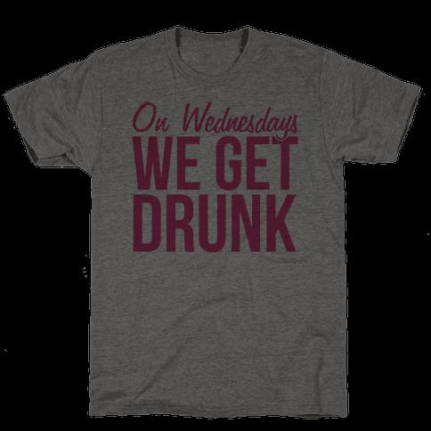 On Wednesdays We Get Drunk Mens T-Shirt