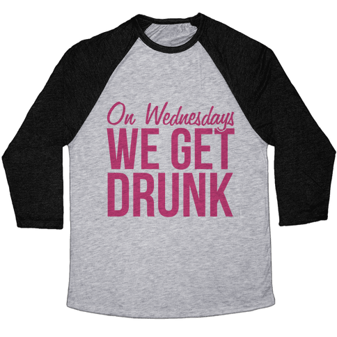 On Wednesdays We Get Drunk Baseball Tee