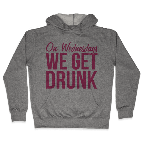 On Wednesdays We Get Drunk Hooded Sweatshirt