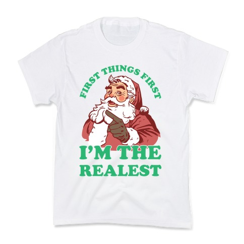 First Things First I'm The Realest (Fancy Santa) Kids T-Shirt