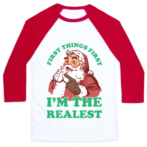 First Things First I'm The Realest (Fancy Santa) Baseball Tee