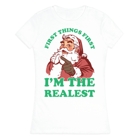 First Things First I'm The Realest (Fancy Santa) Womens T-Shirt