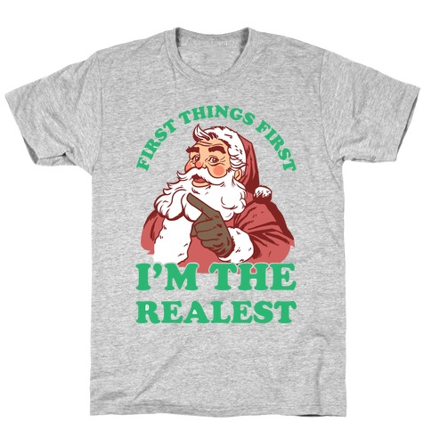 First Things First I'm The Realest (Fancy Santa) T-Shirt