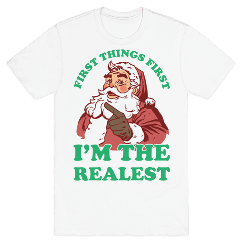 First Things First I'm The Realest (Fancy Santa) Mens T-Shirt