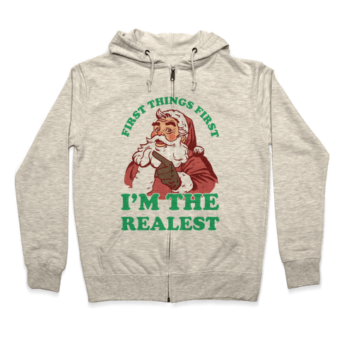 First Things First I'm The Realest (Fancy Santa) Zip Hoodie
