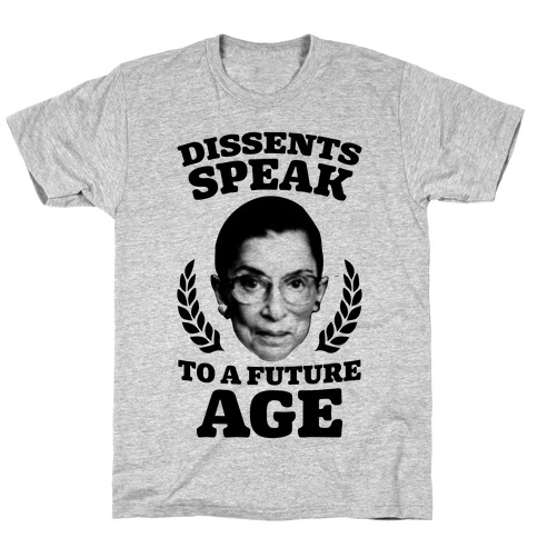 Dissents Speak To A Future Age Mens T-Shirt
