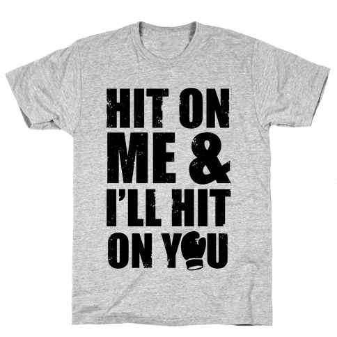Hit On Me & I'll Hit On You Mens T-Shirt