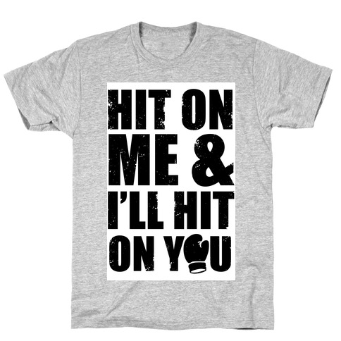 Hit On Me & I'll Hit On You T-Shirt