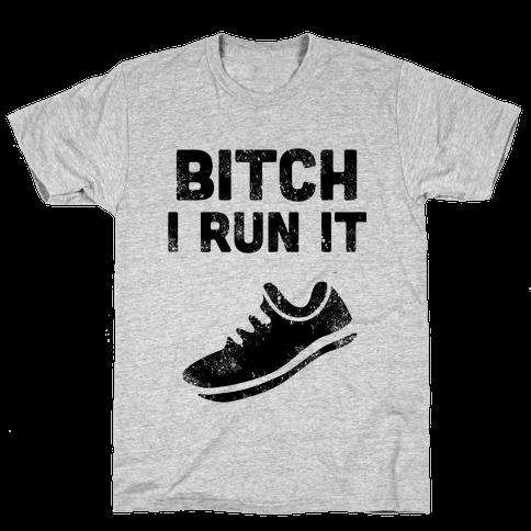 Bitch I Run It Mens T-Shirt