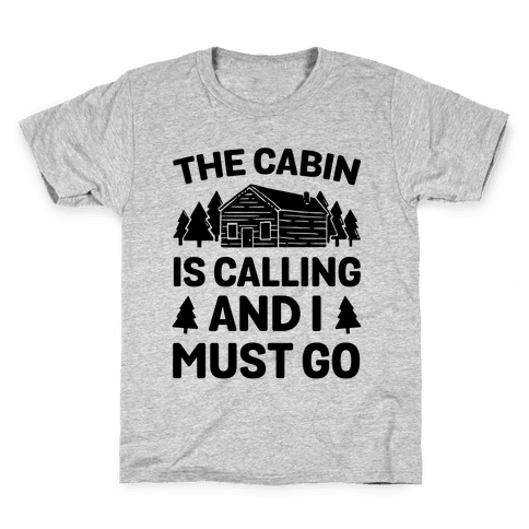 The Cabin Is Calling And I Must Go Kids T-Shirt