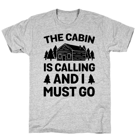 The Cabin Is Calling And I Must Go T-Shirt