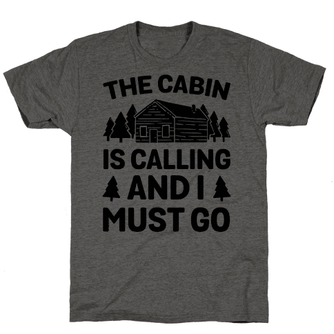 The Cabin Is Calling And I Must Go Mens T-Shirt